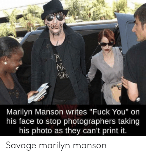 "marilyn: NK  IN  Marilyn Manson writes ""Fuck You"" on  his face to stop photographers taking  his photo as they can't print it. Savage marilyn manson"