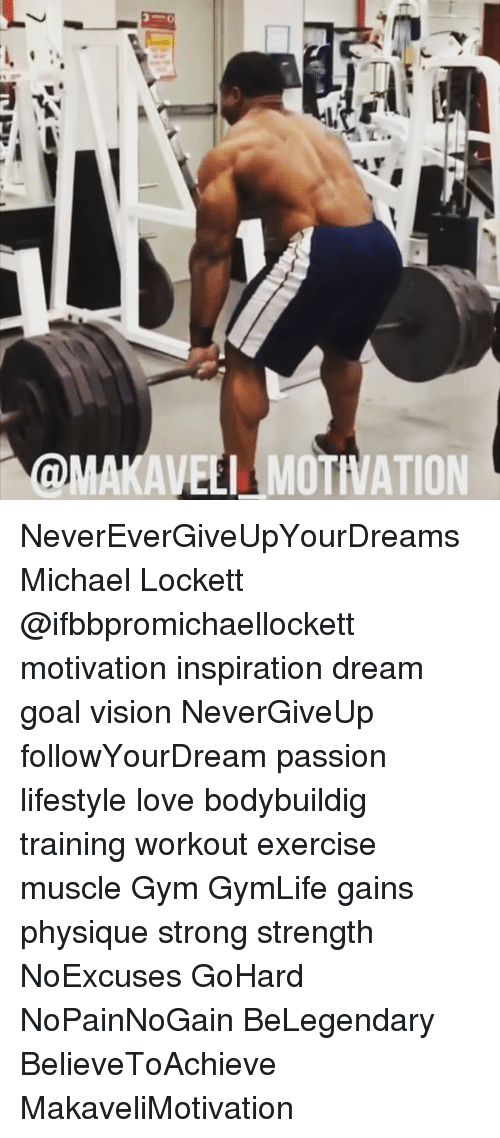 lockett: nMAKAVELL MOTIVATION NeverEverGiveUpYourDreams Michael Lockett @ifbbpromichaellockett motivation inspiration dream goal vision NeverGiveUp followYourDream passion lifestyle love bodybuildig training workout exercise muscle Gym GymLife gains physique strong strength NoExcuses GoHard NoPainNoGain BeLegendary BelieveToAchieve MakaveliMotivation