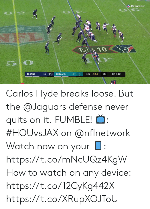 Texans: NNETWORK  Tsi  10  0  5-3 19  3  JAGUARS  1st & 10  TEXANS  4-4  4th  4:53  08 Carlos Hyde breaks loose. But the @Jaguars defense never quits on it.  FUMBLE!   📺: #HOUvsJAX on @nflnetwork Watch now on your 📱: https://t.co/mNcUQz4KgW How to watch on any device: https://t.co/12CyKg442X https://t.co/XRupXOJToU