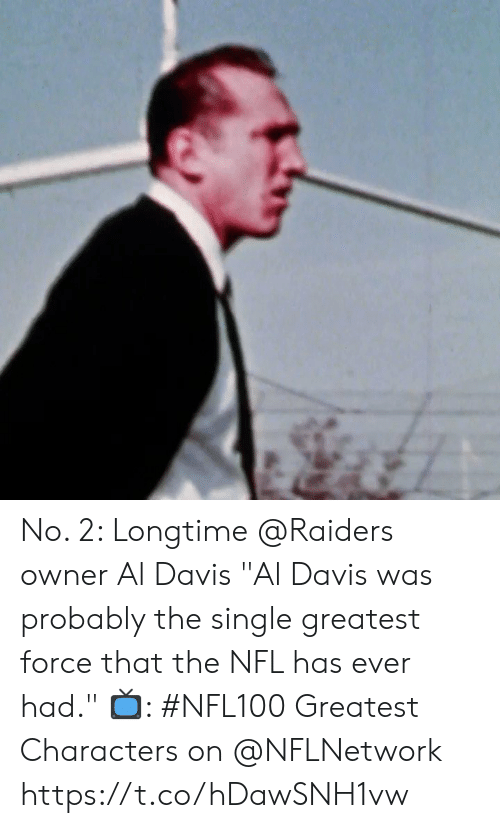 "Memes, Nfl, and Raiders: No. 2: Longtime @Raiders owner Al Davis  ""Al Davis was probably the single greatest force that the NFL has ever had.""   📺: #NFL100 Greatest Characters on @NFLNetwork https://t.co/hDawSNH1vw"