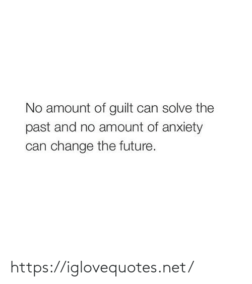 The Future: No amount of guilt can solve the  past and no amount of anxiety  can change the future. https://iglovequotes.net/