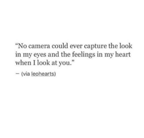 "Camera, Heart, and Via: No camera could ever capture the look  in my eyes and the feelings in my heart  when I look at you.""  (via leohearts)"
