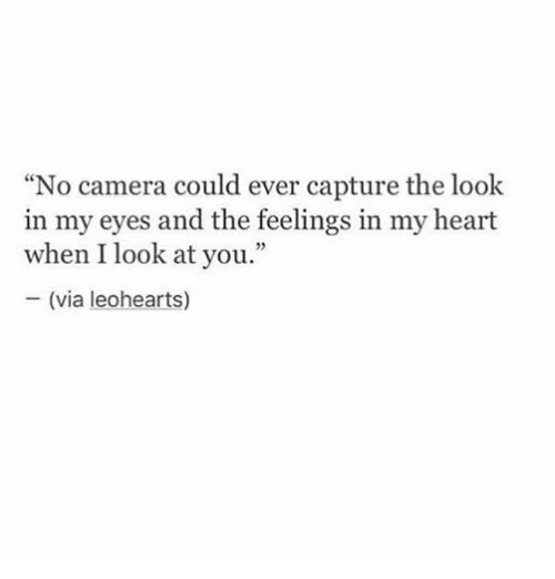"Camera, Heart, and Via: ""No camera could ever capture the look  in my eyes and the feelings in my heart  when I look at you.""  -(via leohearts)  25"