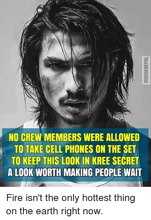 kree: NO CREW MEMBERS WERE ALLOWED  TO TAKE CELL PHONES ON THE SET  TO KEEP THIS LOOK IN KREE SECRET  A LOOK WORTH MAKING PEOPLE WAIT Fire isn't the only hottest thing on the earth right now.