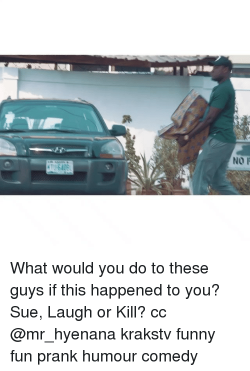 Funny, Memes, and Prank: NO F What would you do to these guys if this happened to you? Sue, Laugh or Kill? cc @mr_hyenana krakstv funny fun prank humour comedy