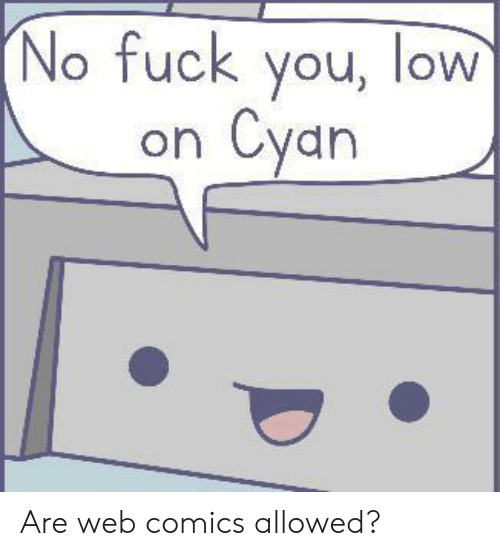 Fuck You, Fuck, and Comics: No fuck you, low  Cyan  on Are web comics allowed?