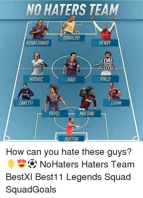 pirlo: NO HATERS TEAM  nre  RONALDO  RONALDINHO  HENRY  MODRIC  XAM  PIRLO  ZANETTI  LAHM  PUYO  MALDINI  BUFFON How can you hate these guys? ✋😍⚽️ NoHaters Haters Team BestXI Best11 Legends Squad SquadGoals