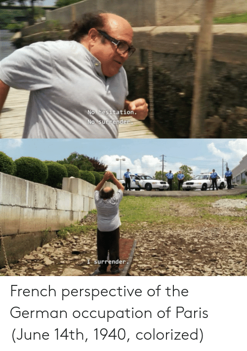 occupation: No hesitation.  o surrender  I Surrender5 French perspective of the German occupation of Paris (June 14th, 1940, colorized)