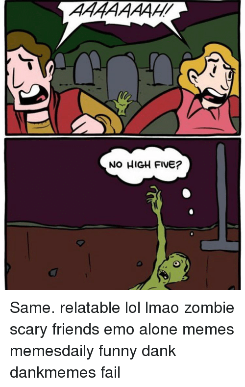 Alone Meme: NO HIGH FIVE? Same. relatable lol lmao zombie scary friends emo alone memes memesdaily funny dank dankmemes fail