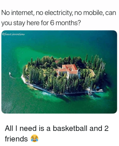Ions: No internet, no electricity, no mobile, can  you stay here for 6 months?  @finest.invent  ions All I need is a basketball and 2 friends 😂