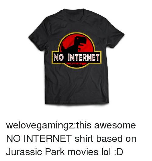 Internet, Jurassic Park, and Lol: NO INTERNET welovegamingz:this awesome NO INTERNET shirt based on Jurassic Park movies lol :D