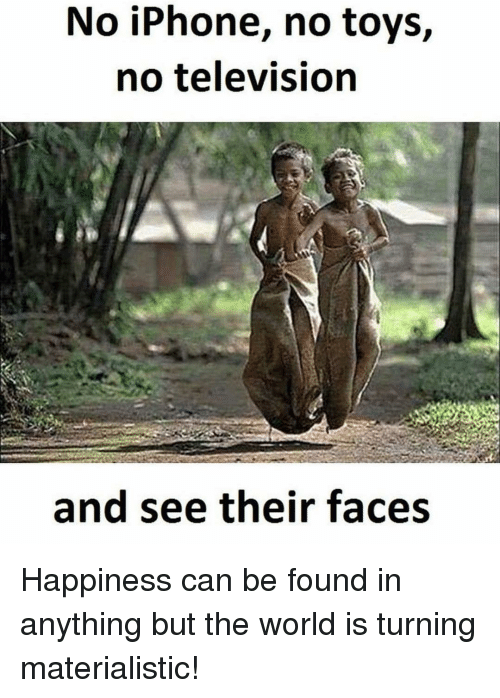 Iphoned: No iPhone, no toys,  no television  and see their faces Happiness can be found in anything but the world is turning materialistic!