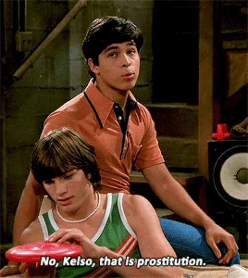 prostitution: No, Kelso, that is prostitution