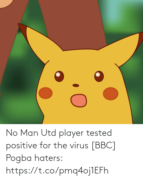 pogba: No Man Utd player tested positive for the virus [BBC]  Pogba haters: https://t.co/pmq4oj1EFh