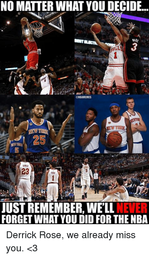 Derrick Rose: NO MATTER WHAT YOU DECIDE.  MA  25  AMES  23  JUST REMEMBER, WE'LL NEVER  FORGET WHAT YOU DID FOR THE NBA Derrick Rose, we already miss you. <3