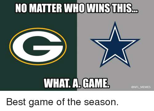 Meme Best: NO MATTER  WHOWINSTHIS  WHAT A GAME  @NFL MEMES Best game of the season.