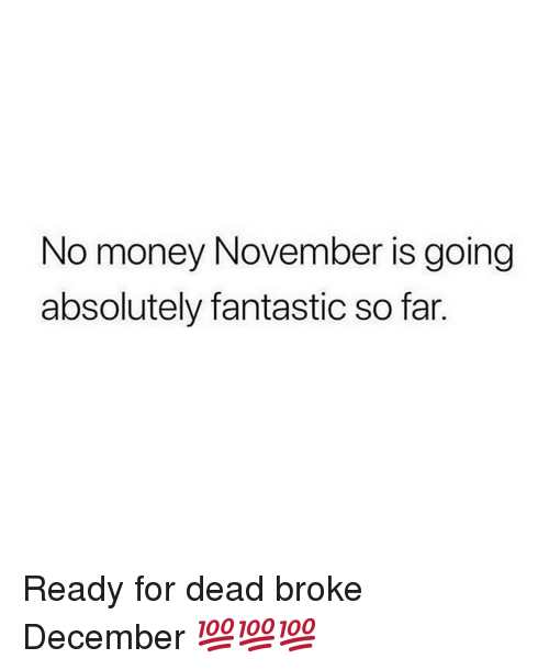 No Money November: No money November is going  absolutely fantastic so far. Ready for dead broke December 💯💯💯