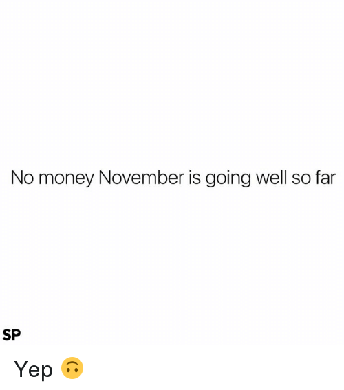 No Money November: No money November is going well so far  SP Yep 🙃
