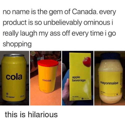 Apple, Ass, and Shopping: no name is the gem of Canada. every  product is so unbelievably ominous i  really laugh my ass off every timeigo  shopping  cola a  apple  beverage  cocoa  mayonnaise  no name35  ho name  1L this is hilarious