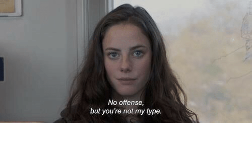 Youre, Offense, and  No: No offense,  but you're not my type