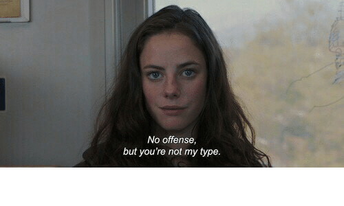 Youre, Offense, and  No: No offense  but you're not my type
