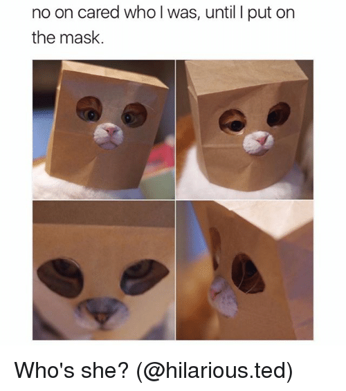 I Putted: no on cared who I was, until I put on  the mask. Who's she? (@hilarious.ted)