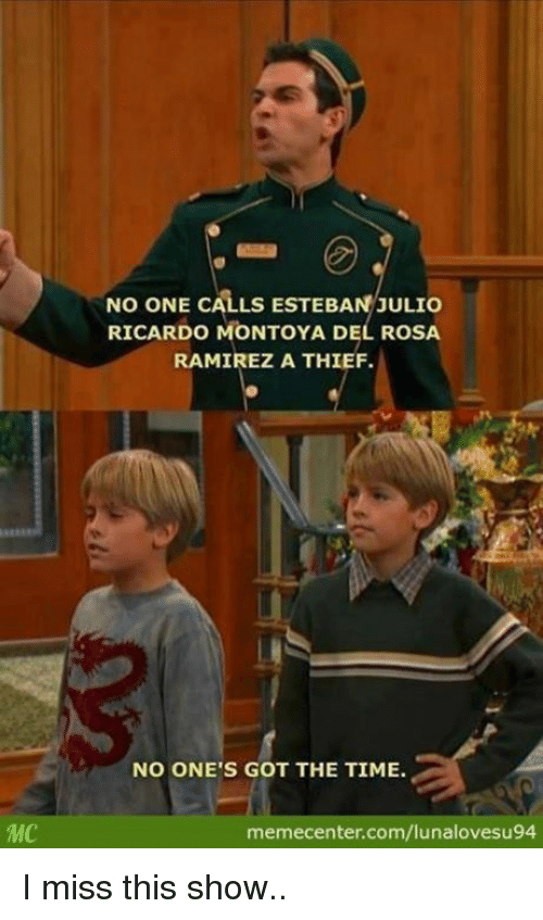 Esteban Julio Ricardo Montoya: NO ONE CALLS ESTEBAN JULIO  RICARDO MONTOYA DEL ROSA  RAMIREZ A THIEF.  NO ONE'S GOT THE TIME.  memecenter.com/lunalovesu94 I miss this show..