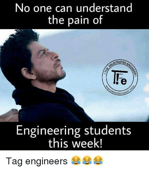 Engineering Student: No one can understand  the pain of  USTRATED  Dook.cam  Engineering students  this week! Tag engineers 😂😂😂