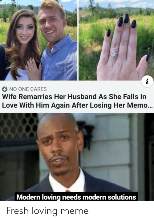 Him Again: NO ONE CARES  Wife Remarries Her Husband As She Falls In  Love With Him Again After Losing Her Memo...  Modern loving needs modern solutions Fresh loving meme