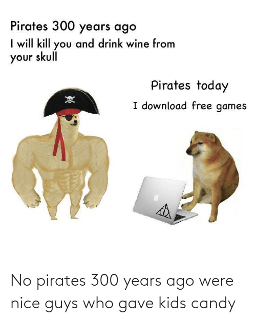 Pirates: No pirates 300 years ago were nice guys who gave kids candy