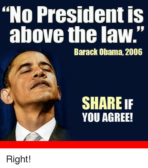 "Memes, Above the Law, and 🤖: ""No President is  above the law.""  Barack Obama, 2006  SHARE IF  YOU AGREE! Right!"