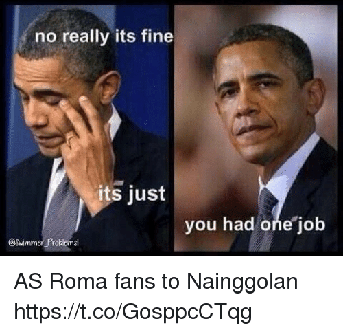 Memes, As Roma, and 🤖: no really its fine  its just  you had one job  mmer Problems AS Roma fans to Nainggolan https://t.co/GosppcCTqg