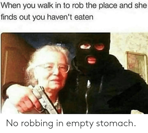 Empty Stomach: No robbing in empty stomach.