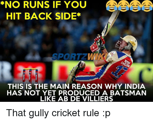 Producive: *NO RUNS IF YOU  HIT BACK SIDE*  SPORTZ  THIS IS THE MAIN REASON WHY INDIA  HAS NOT YET PRODUCED A BATSMAN  LIKE AB DE VILLIERS That gully cricket rule :p