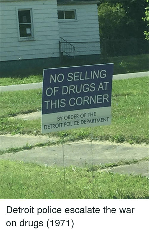 war on drugs: NO SELLING  OF DRUGS AT  THIS CORNER  BY ORDER OF THE  DETROIT POLICE DEPARTMENT Detroit police escalate the war on drugs (1971)