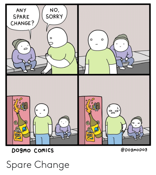 Sorry, Change, and Comics: NO  SORRY  ANY  SPARE  CHANGE?  @DogmoDog  Dogmo COMICS Spare Change