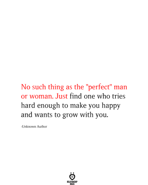 """Make You Happy: No such thing as the """"perfect"""" man  or woman. Just find one who tries  hard enough to make you happy  and wants to grow with you  -Unknown Author  RELATIONSHIP  RILES"""