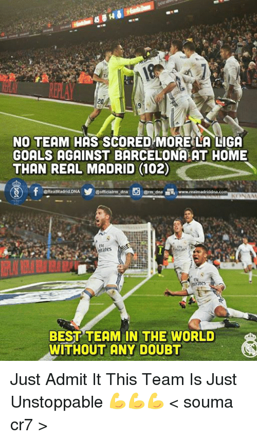 crm: NO TEAM HAS SCORED MORE LA LIGA  GOALS AGAINST BARCELONA AT HOME  THAN REAL MADRID (102)  GRealMadrid.DNA  Gofficialrm dna  www.realmadrididna.com  Crm dna  BEST TEAM IN THE WORLD  WITHOUT ANY DOUBT Just Admit It This Team Is Just Unstoppable 💪💪💪   < souma cr7 >