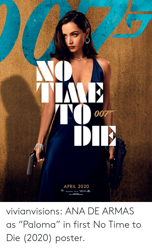"Target, Tumblr, and Blog: NO  TIME  TO  DIE  007  APRIL 2020  MGM  l vivianvisions:  ANA DE ARMAS as ""Paloma"" in first No Time to Die (2020) poster."