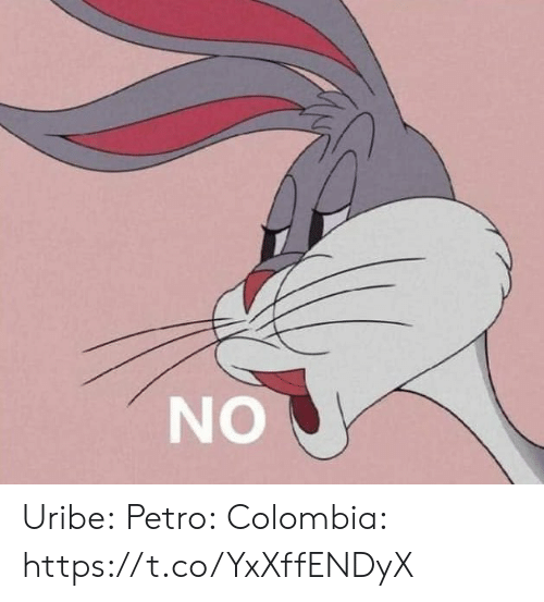 Colombia: NO Uribe:  Petro:  Colombia: https://t.co/YxXffENDyX