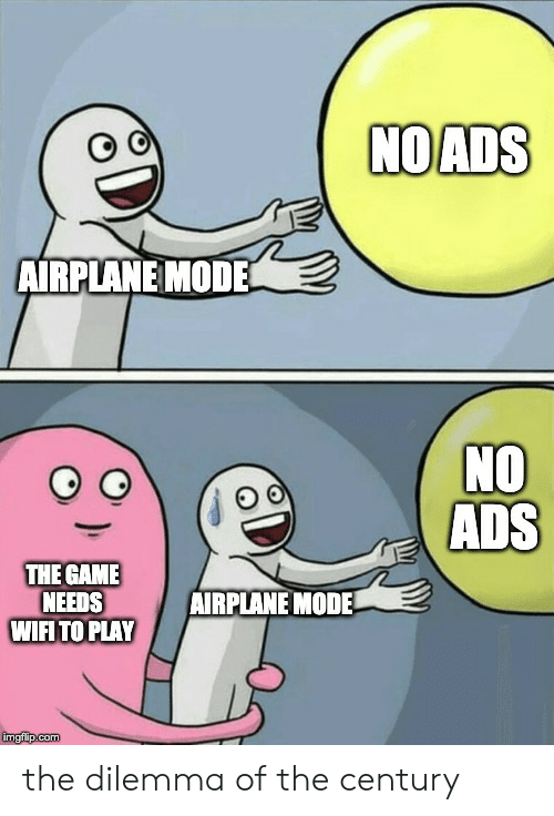 The Game, Airplane, and Game: NOADS  AIRPLANE MODE  NO  ADS  THE GAME  NEEDS  WIFI TO PLAY  AIRPLANE MODE  imgflip.com the dilemma of the century