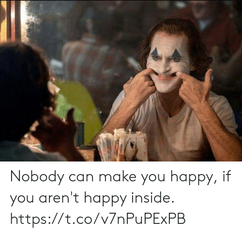 Make You Happy: Nobody can make you happy,  if you aren't happy inside. https://t.co/v7nPuPExPB