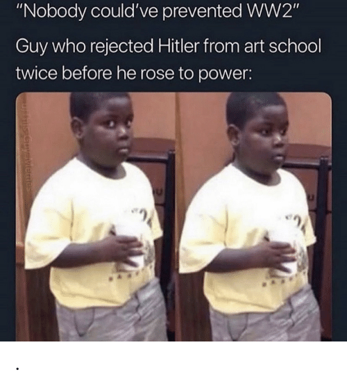 """School, Hitler, and Power: """"Nobody could've prevented WW2""""  Guy who rejected Hitler from art school  twice before he rose to power:  uysiviemes ."""