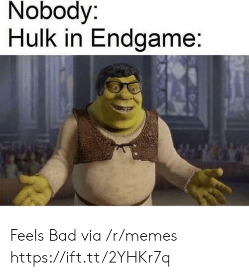 Feels Bad: Nobody:  Hulk in Endgame: Feels Bad via /r/memes https://ift.tt/2YHKr7q