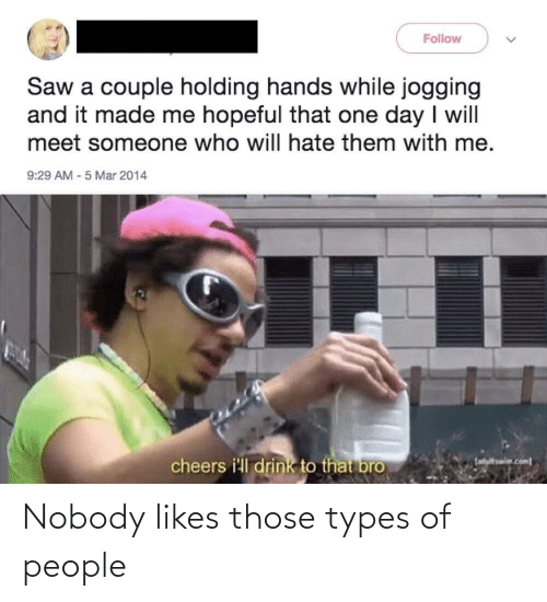 nobody: Nobody likes those types of people
