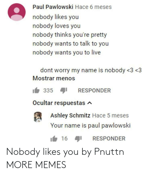 likes: Nobody likes you by Pnuttn MORE MEMES