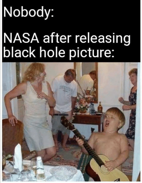 Nasa, Black, and Black Hole: Nobody:  NASA after releasing  black hole picture: