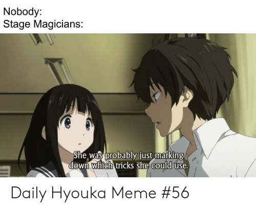Hyouka: Nobody:  Stage Magicians:  She was probably just marking  down whtch tricks she could Daily Hyouka Meme #56