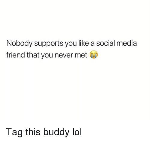 Funny, Lol, and Social Media: Nobody supports you like a social media  friend that you never met Tag this buddy lol