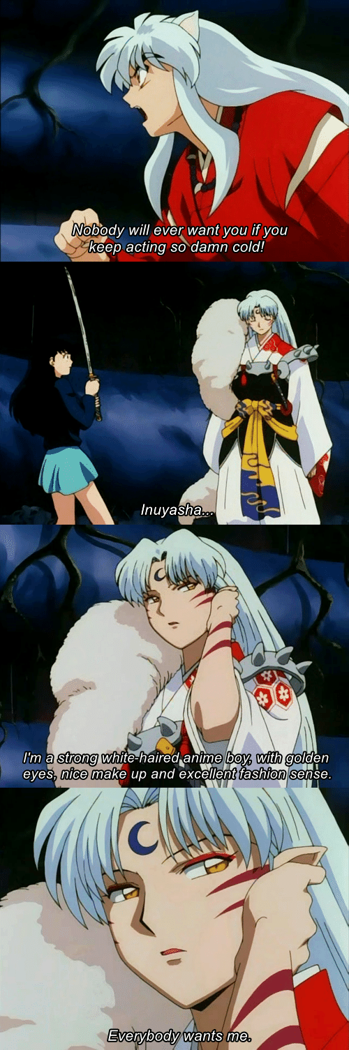 Fashion, White, and Cold: Nobody will ever want you if you  keep acting so damn cold!   Inuyasha   m a strong White-haired anme boyb wutn golden  eyes. nice make up and excellent fashion sense   avervbooy wants me